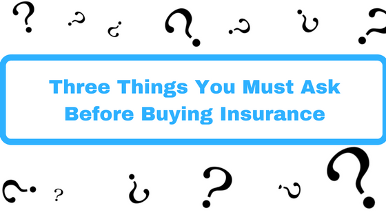 three-things-you-must-ask-before-buying-insurance